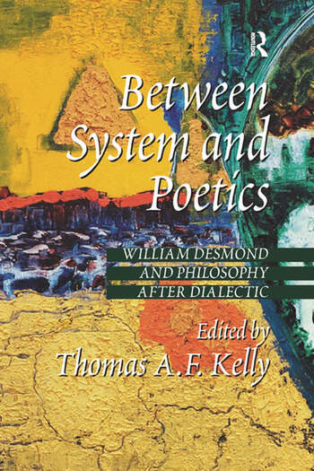 Between System and Poetics William Desmond and Philosophy after Dialectic book cover