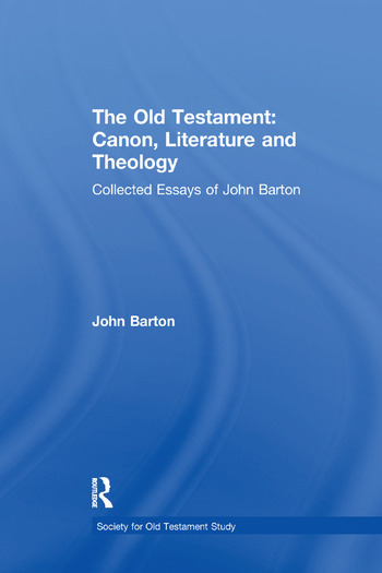 The Old Testament: Canon, Literature and Theology Collected Essays of John Barton book cover