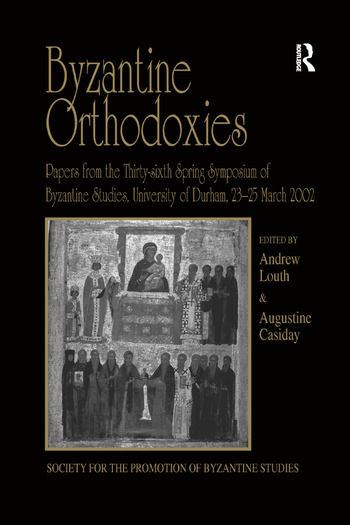 Byzantine Orthodoxies Papers from the Thirty-sixth Spring Symposium of Byzantine Studies, University of Durham, 23–25 March 2002 book cover