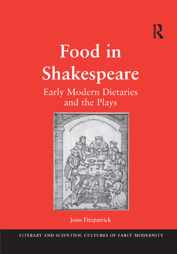 Food in Shakespeare Early Modern Dietaries and the Plays book cover