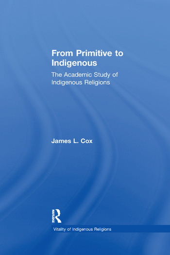From Primitive to Indigenous The Academic Study of Indigenous Religions book cover