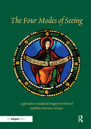 The Four Modes of Seeing Approaches to Medieval Imagery in Honor of Madeline Harrison Caviness book cover