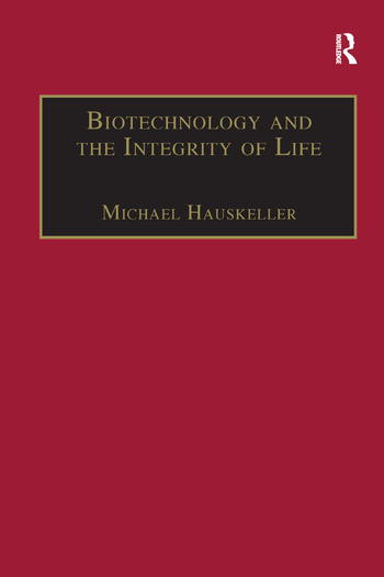 Biotechnology and the Integrity of Life Taking Public Fears Seriously book cover