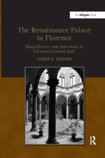 The Renaissance Palace in Florence Magnificence and Splendour in Fifteenth-Century Italy book cover