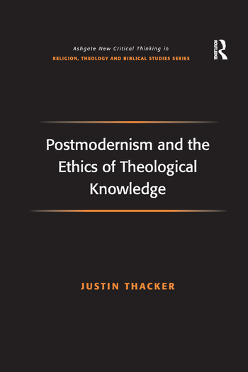 Postmodernism and the Ethics of Theological Knowledge book cover