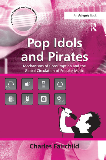 Pop Idols and Pirates Mechanisms of Consumption and the Global Circulation of Popular Music book cover