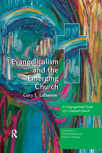 Evangelicalism and the Emerging Church A Congregational Study of a Vineyard Church book cover
