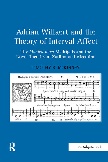 Adrian Willaert and the Theory of Interval Affect The Musica nova Madrigals and the Novel Theories of Zarlino and Vicentino book cover