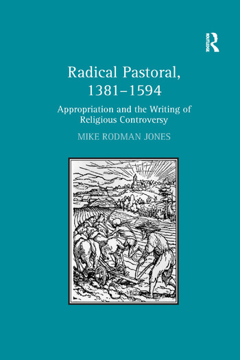 Radical Pastoral, 1381–1594 Appropriation and the Writing of Religious Controversy book cover