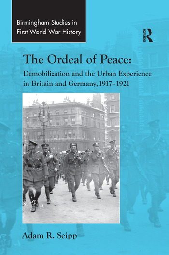The Ordeal of Peace Demobilization and the Urban Experience in Britain and Germany, 1917–1921 book cover