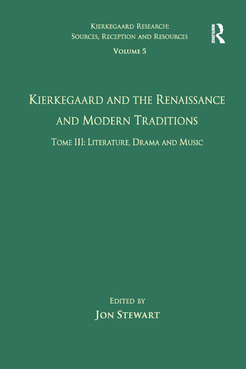 Volume 5, Tome III: Kierkegaard and the Renaissance and Modern Traditions - Literature, Drama and Music book cover