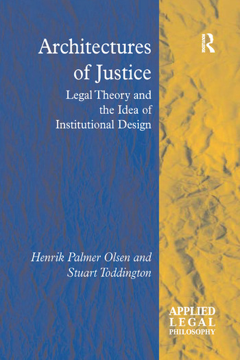 Architectures of Justice Legal Theory and the Idea of Institutional Design book cover