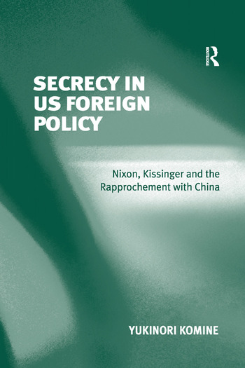 Secrecy in US Foreign Policy Nixon, Kissinger and the Rapprochement with China book cover
