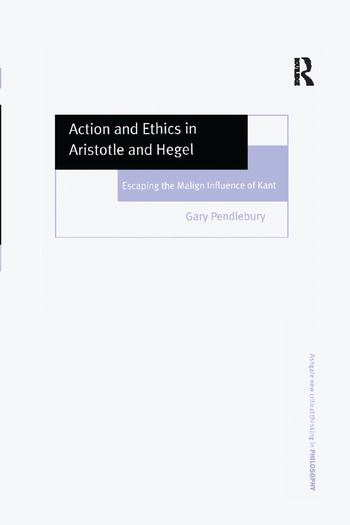 Action and Ethics in Aristotle and Hegel Escaping the Malign Influence of Kant book cover