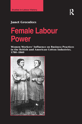 Female Labour Power: Women Workers' Influence on Business Practices in the British and American Cotton Industries, 1780–1860 book cover