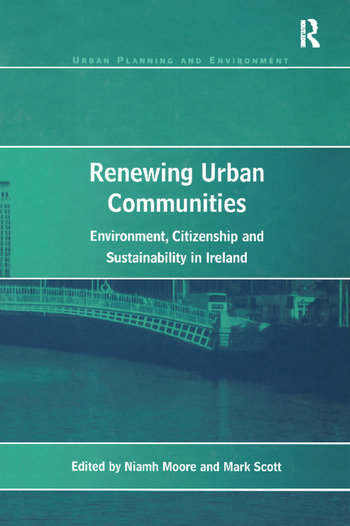 Renewing Urban Communities Environment, Citizenship and Sustainability in Ireland book cover