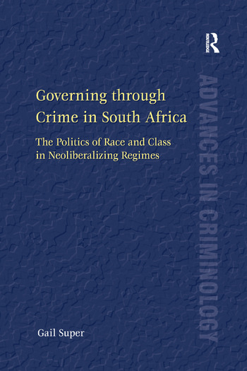 Governing through Crime in South Africa The Politics of Race and Class in Neoliberalizing Regimes book cover