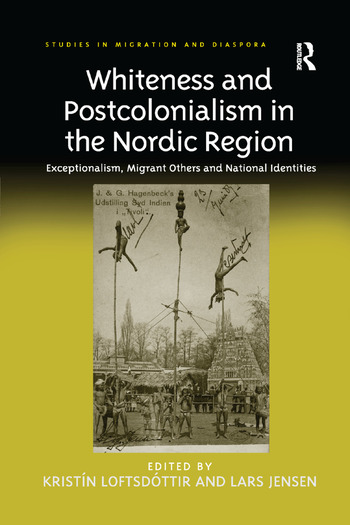 Whiteness and Postcolonialism in the Nordic Region Exceptionalism, Migrant Others and National Identities book cover