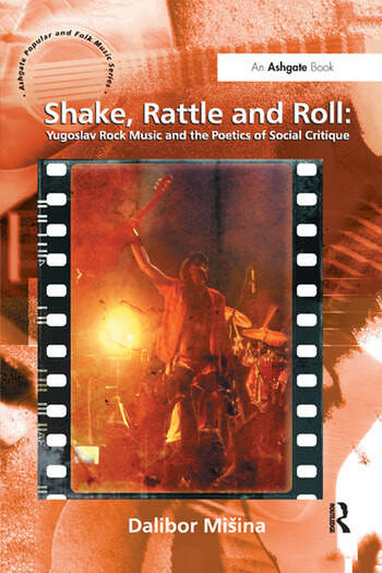 Shake, Rattle and Roll: Yugoslav Rock Music and the Poetics of Social Critique book cover