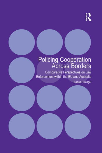 Policing Cooperation Across Borders Comparative Perspectives on Law Enforcement within the EU and Australia book cover