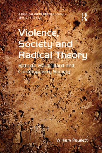 Violence, Society and Radical Theory Bataille, Baudrillard and Contemporary Society book cover