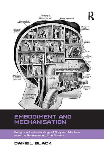 Embodiment and Mechanisation Reciprocal Understandings of Body and Machine from the Renaissance to the Present book cover