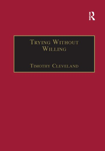Trying Without Willing An Essay in the Philosophy of Mind book cover