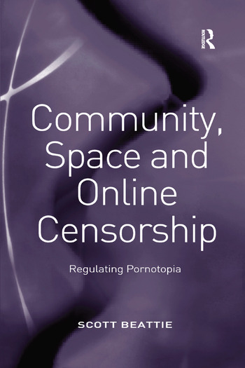 Community, Space and Online Censorship Regulating Pornotopia book cover