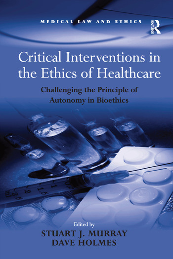 Critical Interventions in the Ethics of Healthcare Challenging the Principle of Autonomy in Bioethics book cover