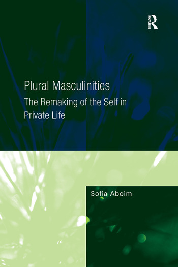 Plural Masculinities The Remaking of the Self in Private Life book cover