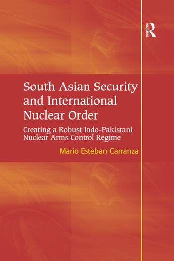 South Asian Security and International Nuclear Order Creating a Robust Indo-Pakistani Nuclear Arms Control Regime book cover