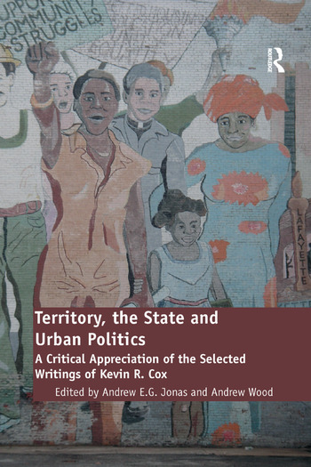 Territory, the State and Urban Politics A Critical Appreciation of the Selected Writings of Kevin R. Cox book cover