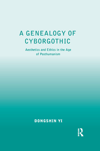 A Genealogy of Cyborgothic Aesthetics and Ethics in the Age of Posthumanism book cover