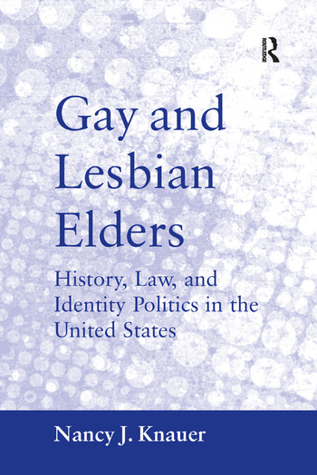 Gay and Lesbian Elders History, Law, and Identity Politics in the United States book cover