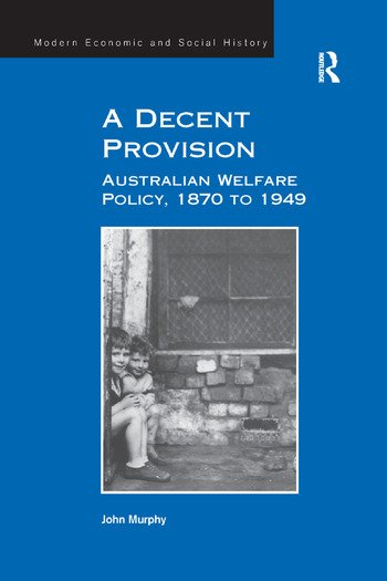 A Decent Provision Australian Welfare Policy, 1870 to 1949 book cover