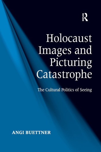 Holocaust Images and Picturing Catastrophe The Cultural Politics of Seeing book cover