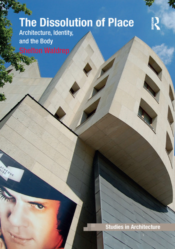 The Dissolution of Place Architecture, Identity, and the Body book cover