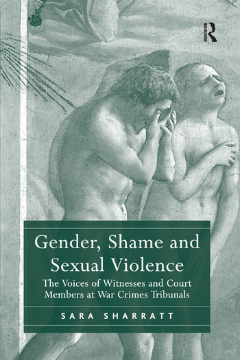 Gender, Shame and Sexual Violence The Voices of Witnesses and Court Members at War Crimes Tribunals book cover