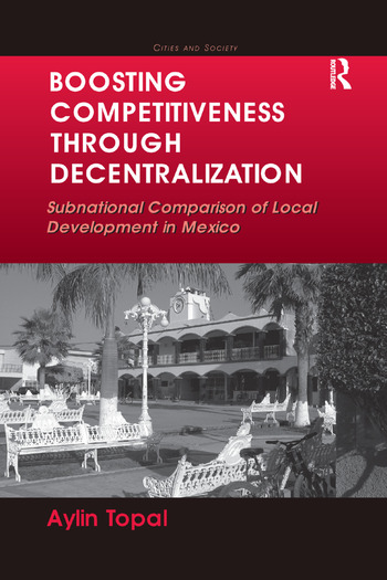 Boosting Competitiveness Through Decentralization Subnational Comparison of Local Development in Mexico book cover