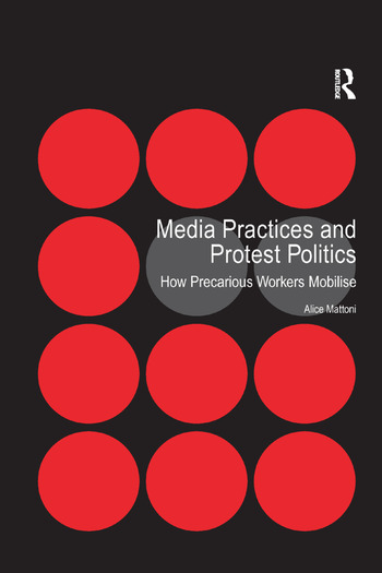 Media Practices and Protest Politics How Precarious Workers Mobilise book cover