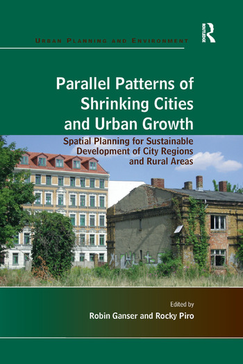 Parallel Patterns of Shrinking Cities and Urban Growth Spatial Planning for Sustainable Development of City Regions and Rural Areas book cover