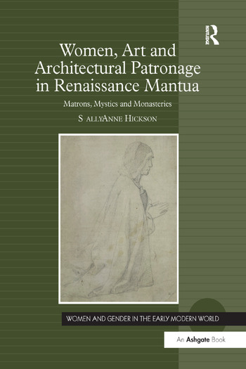 Women, Art and Architectural Patronage in Renaissance Mantua Matrons, Mystics and Monasteries book cover