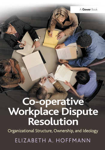 Co-operative Workplace Dispute Resolution Organizational Structure, Ownership, and Ideology book cover