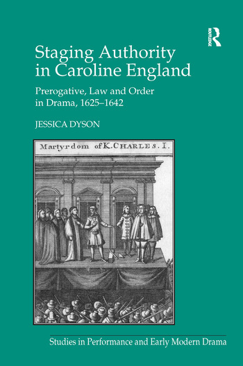 Staging Authority in Caroline England Prerogative, Law and Order in Drama, 1625–1642 book cover