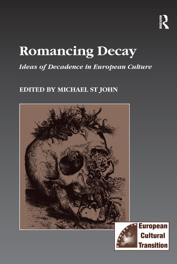 Romancing Decay Ideas of Decadence in European Culture book cover