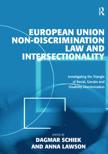 European Union Non-Discrimination Law and Intersectionality Investigating the Triangle of Racial, Gender and Disability Discrimination book cover