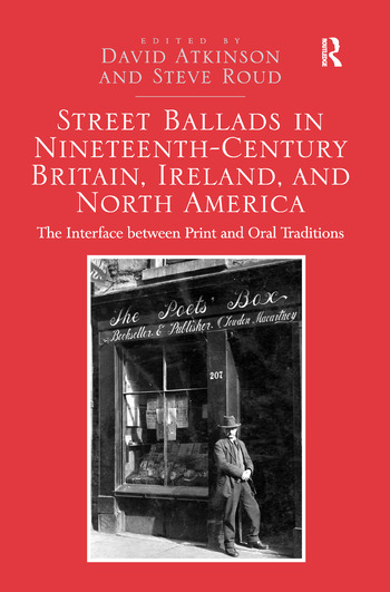 Street Ballads in Nineteenth-Century Britain, Ireland, and North America The Interface between Print and Oral Traditions book cover