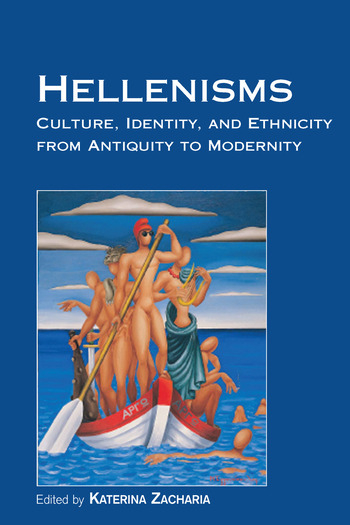 Hellenisms Culture, Identity, and Ethnicity from Antiquity to Modernity book cover