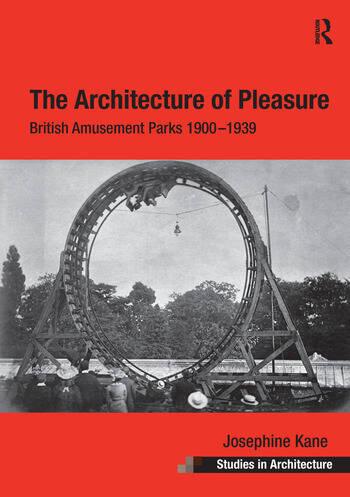 The Architecture of Pleasure British Amusement Parks 1900–1939 book cover