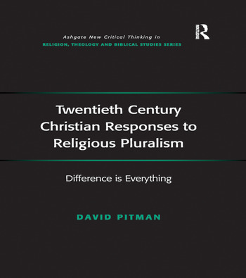Twentieth Century Christian Responses to Religious Pluralism Difference is Everything book cover